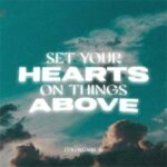 Set your hearts on things above